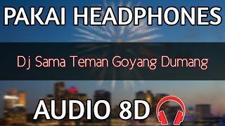 Dj Sama Teman Goyang Dumang - Use headphones (Audio 8D) 🎧