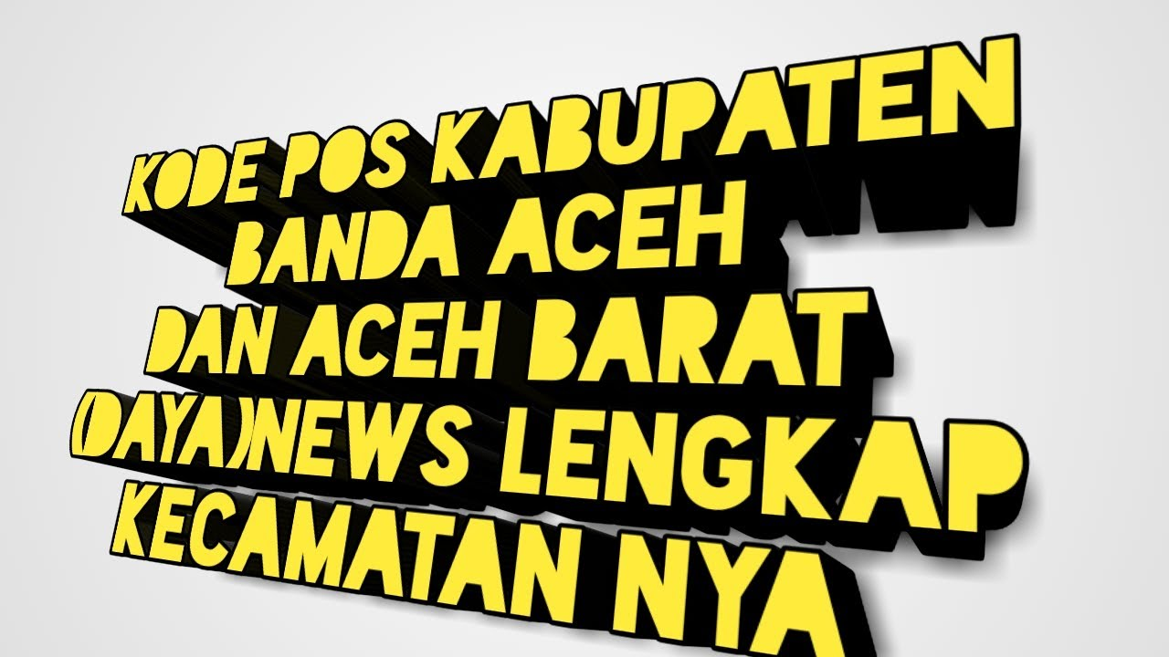 Kode Pos Bupaten Banda Aceh Dan Aceh Barat Daya News Youtube