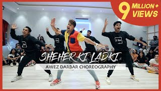 Sheher Ki Ladki | Awez Darbar Choreography