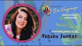 Yohana Junker | Teología Sin Vergüenza
