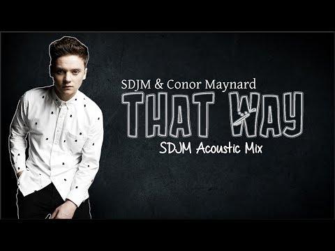 Lyrics: SDJM & Conor Maynard - That Way (SDJM Acoustic Mix)