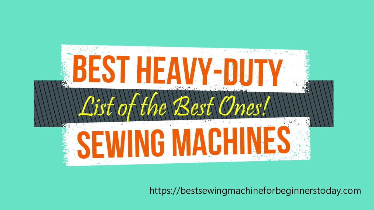 Best Heavy Duty Sewing Machines 2019:Reviews & Buyer's Guide