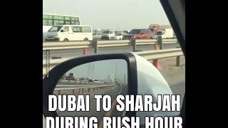 Dubai to Sharjah during Rush Hour