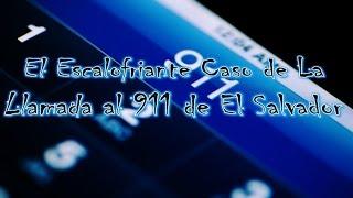 El Escalofriante Caso de la Llamada al 911 de El Salvador