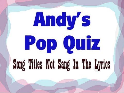 Pop Quiz No87 - 10 Song Titles, not sang in the lyrics.