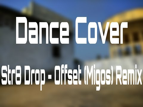 Dance Cover || Str8 Drop - Offset (Migos) Remix || Kings United Music Production