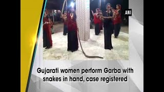 Gujarati women perform Garba with snakes in hand, case registered