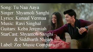"""TU NAA AAYA"" Full Song With Lyrics ▪ Shyamoli Sanghi ▪ Siddharth Nigam ▪ Ravi Singhal ▪ KunaalVerma"