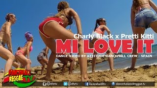 Charly Black x Pretti Kitti - Mi Love It [Dance Video] By Attitude Dancehall Crew, Spain