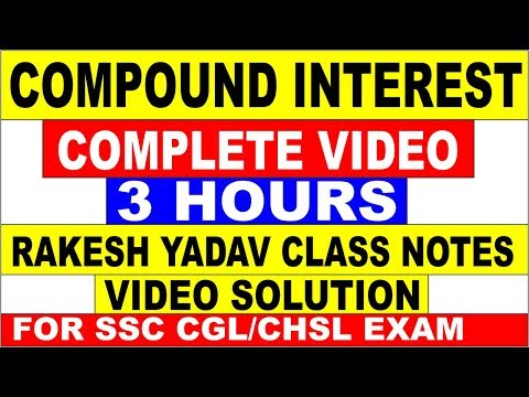 COMPOUND INTEREST COMPLETE FULL VIDEO IN 3 HOURS [RAKESH YADAV CLASS NOTES VIDEO SOLUTION]FOR SSC |
