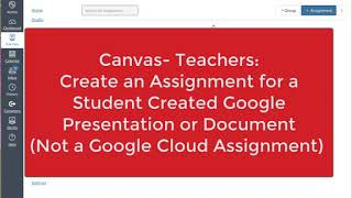 Canvas: Teachers- Create an Assignment for Submitting a Student Created Google Presentation/Document