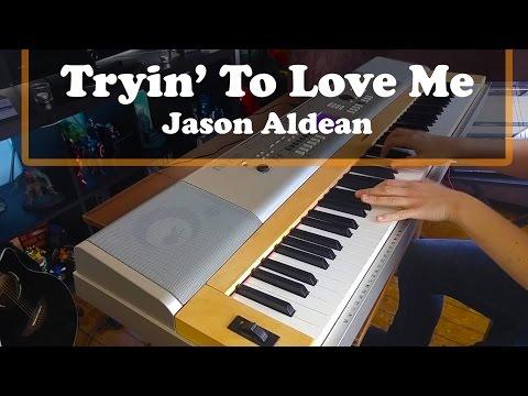Tryin' To Love Me - Jason Aldean Piano Cover