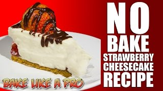 No Bake Strawberry Cheesecake Recipe !