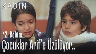 Çocuklar Arif'e üzülüyor.. - Kadın 42. Bölüm