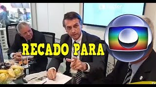 BOLSONARO MANDA RECADO PARA REDE GLOBO