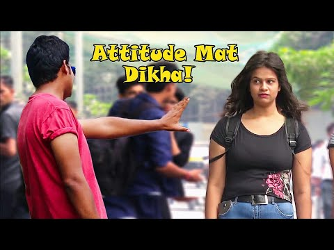 """Attitude Mat Dikhao!"" Prank on Cute Girls 