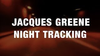 Jacques Greene - Night Tracking (Official)