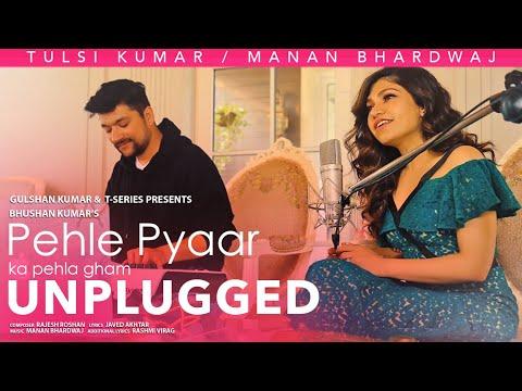 Pehle Pyaar Ka Pehla Gham (Unplugged) Tulsi Kumar | Manan Bhardwaj | Javed Akhtar | T-Series