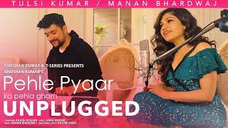 Pehle Pyaar Ka Pehla Gham (Unplugged) Tulsi Kumar   Manan Bhardwaj   Javed Akhtar   T-Series