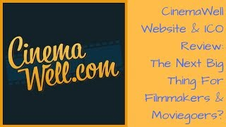 CinemaWell Website & ICO Review: The Next Big Thing For Filmmakers & Moviegoers?