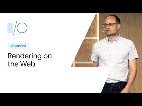 Rendering On The Web: Performance Implications Of Application Architecture (Google I/O '19)
