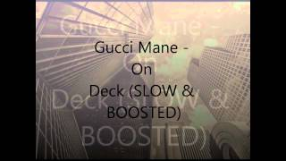 Gucci Mane - On Deck (SLOW & BOOSTED)
