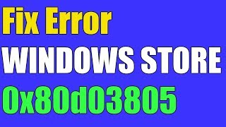 How to Fix Windows Store Error 0x80D03805 in Windows 10/8 - [4