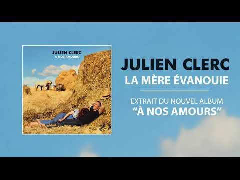 Julien Clerc - La Mère Évanouie [officiel]