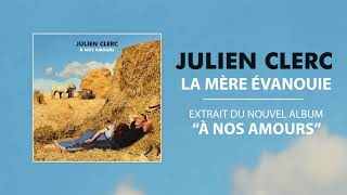 Julien Clerc - La Mère Évanouie [officiel]