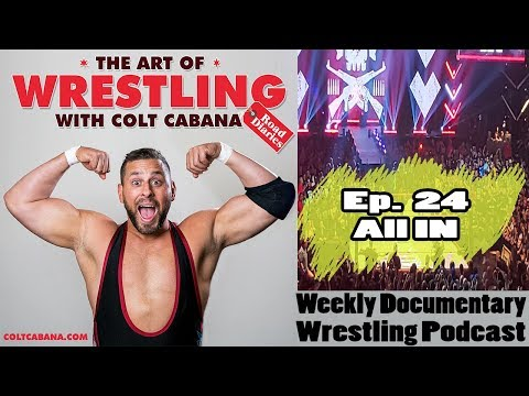 Ep 24 (ALL IN) - Art of Wrestling Podcast w/ Colt Cabana