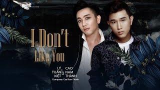 I Don't Like You - Lý Tuấn Kiệt HKT x Cao Nam Thành (MV Official 4K)