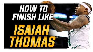 How To: Isaiah Thomas Finishing at the Rim in Basketball