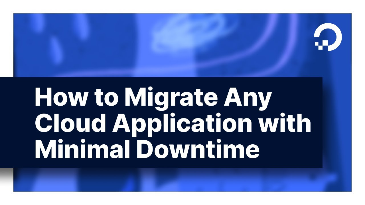 How To Migrate Any Application Anywhere With Minimal Downtime