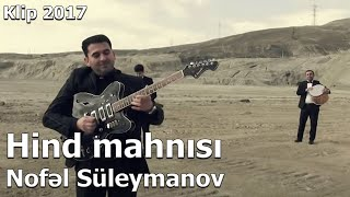 Nofel Suleymanov - Hind musiqisi (Official Video) 2017