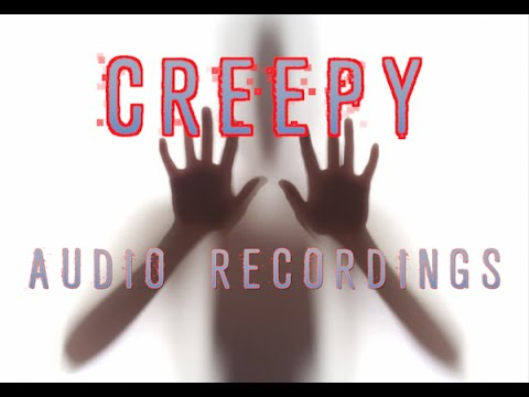 The Most CREEPY Audio Recordings