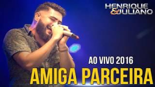 Henrique e Juliano - Amiga Parceira (Lançamento 2016)
