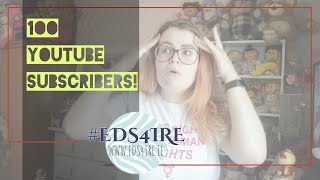 #EDS4IRE CAMPAIGN UPDATES | 100 subs! 🎉