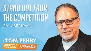Jay Abraham on Standing Out from the Competition   Podcast Ep. #1