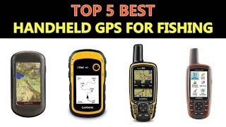 Best Handheld GPS for Fishing 2018