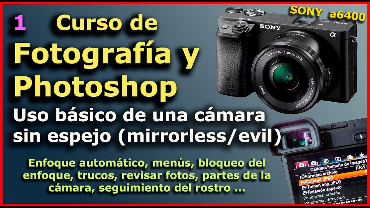 Curso De Fotografia Gratis 1 Uso Basico De Una Camara Sin Espejo Sony Alfa Para Principiantes Youtube