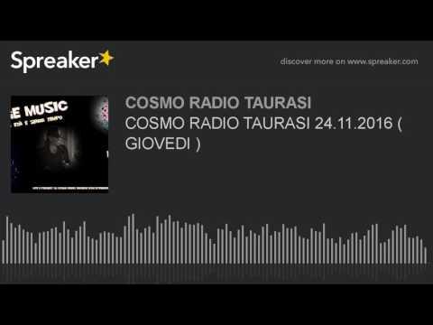 COSMO RADIO TAURASI 24.11.2016 ( GIOVEDI )