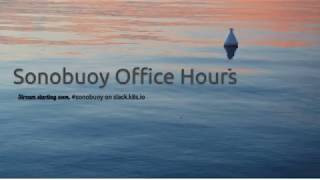 Sonobuoy Office Hours 20180801
