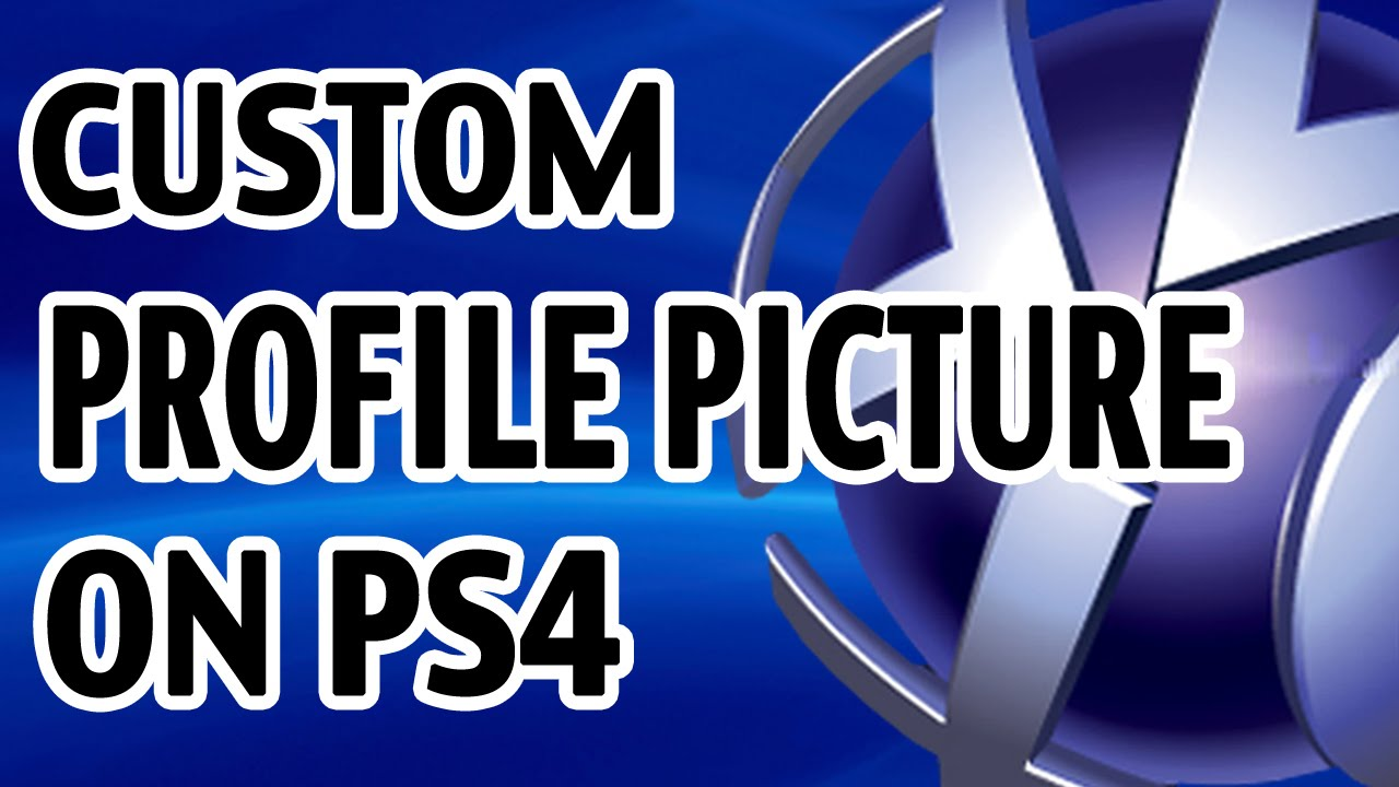 How to Get a Custom Profile Picture the Easy Way PS4