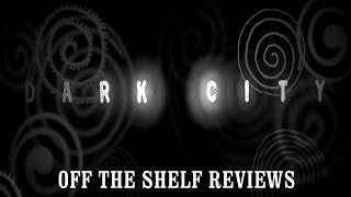 Dark City Review - Off The Shelf Reviews