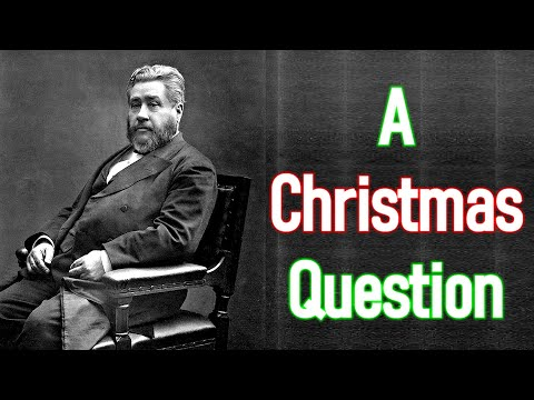 Charles Spurgeon Sermon - A Christmas Question