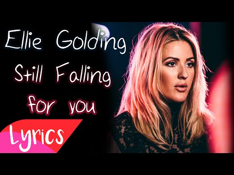 Still Falling For You - Ellie Goulding (Lyrics)