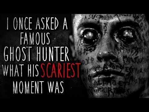 I asked a Famous Ghost Hunter what his SCARIEST Moment Was Creepypasta