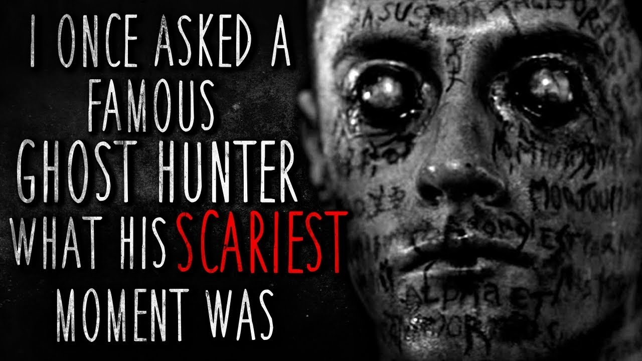 'I asked a Famous Ghost Hunter what his SCARIEST Moment Was' Creepypasta