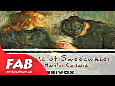 The Spirit of Sweetwater Full Audiobook by Hamlin GARLAND by Published 1800 -1900