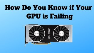 How Do You Know if Your GPU is Failing
